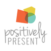 Positively Present